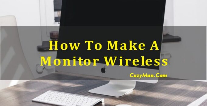 How to Make a Computer Monitor Wireless