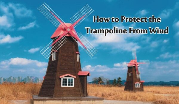 How to Protect Trampoline from Wind